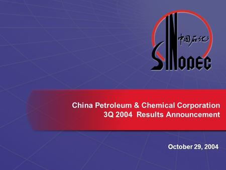 October 29, 2004 China Petroleum & Chemical Corporation 3Q 2004 Results Announcement.