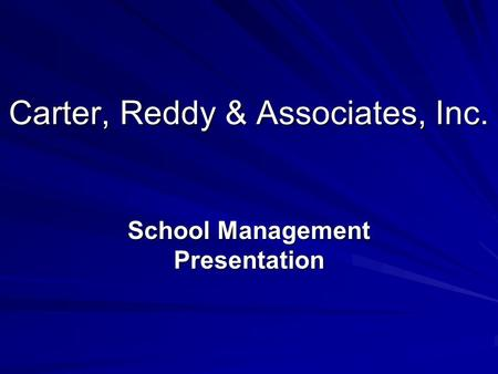 Carter, Reddy & Associates, Inc. School Management Presentation.