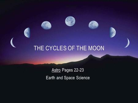 Astro Pages 22-23 Earth and Space Science THE CYCLES OF THE MOON.