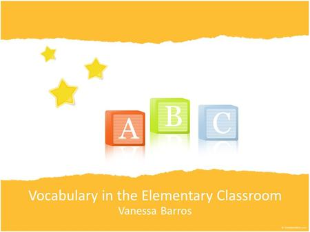 Vocabulary in the Elementary Classroom Vanessa Barros.