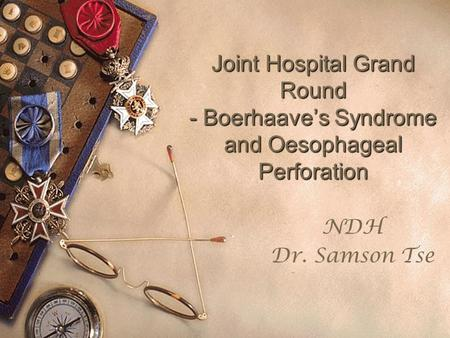 Joint Hospital Grand Round - Boerhaave's Syndrome and Oesophageal Perforation NDH Dr. Samson Tse.