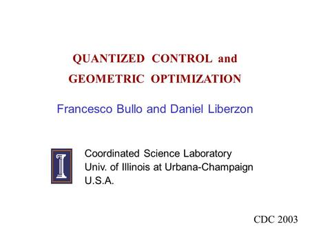 QUANTIZED CONTROL and GEOMETRIC OPTIMIZATION Francesco Bullo and Daniel Liberzon Coordinated Science Laboratory Univ. of Illinois at Urbana-Champaign U.S.A.