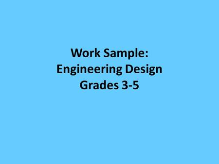 Work Sample: Engineering Design Grades 3-5. 2 Engineering Design: Background for the Instructor How do engineers solve problems? –Defining and Delimiting.