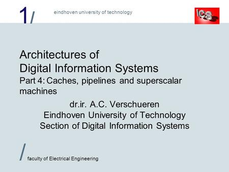 1/1/ / faculty of Electrical Engineering eindhoven university of technology Architectures of Digital Information Systems Part 4:Caches, pipelines and superscalar.