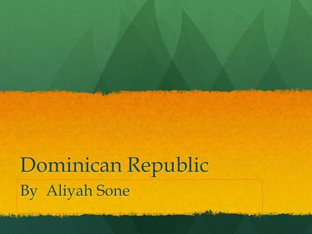 Dominican Republic By Aliyah Sone. Where is the Dominican Republic? It is in the northern hemisphere It is in the northern hemisphere It is located on.