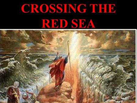 CROSSING THE RED SEA. After death of his son, Pharaoh agreed to let Israelites go cloud fire God guided them: pillar of cloud by day & fire by night With.