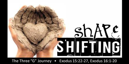"Rick Snodgrass The Three ""G"" Journey Exodus 15:22-27, Exodus 16:1-20."