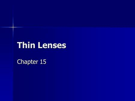 Thin Lenses Chapter 15. What is a lens? A transparent object that refracts light rays, causing them to converge or diverge to create an image A transparent.