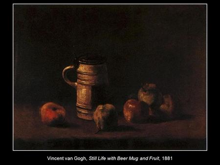 Vincent van Gogh, Still Life with Beer Mug and Fruit, 1881.