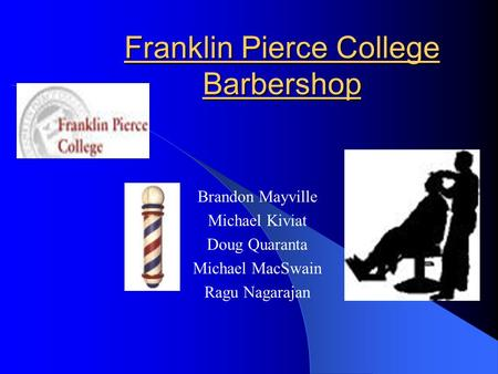 Franklin Pierce College Barbershop Brandon Mayville Michael Kiviat Doug Quaranta Michael MacSwain Ragu Nagarajan.