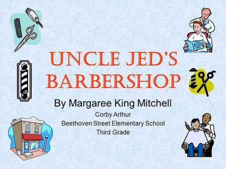Uncle Jed's Barbershop By Margaree King Mitchell Corby Arthur Beethoven Street Elementary School Third Grade.