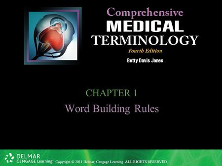 Copyright © 2011 Delmar, Cengage Learning. ALL RIGHTS RESERVED. CHAPTER 1 Word Building Rules.