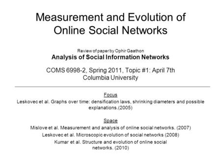 Measurement and Evolution of Online Social Networks Review of paper by Ophir Gaathon Analysis of Social Information Networks COMS 6998-2, Spring 2011,