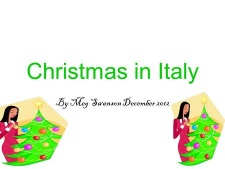 Christmas in Italy By Meg Swanson December 2012. Fact 1 Buon Natale is how you say Merry Christmas in Italian.