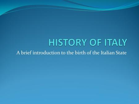 A brief introduction to the birth of the Italian State.