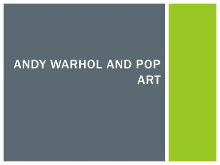 ANDY WARHOL AND POP ART.  Andy Warhol was born August 6 th, 1928 in Pittsburg Pennsylvania.  Warhol was a very sick child and had a fear of doctors.