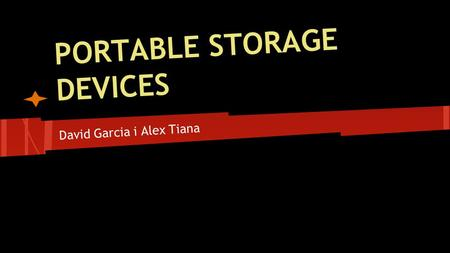 PORTABLE STORAGE DEVICES David Garcia i Alex Tiana.