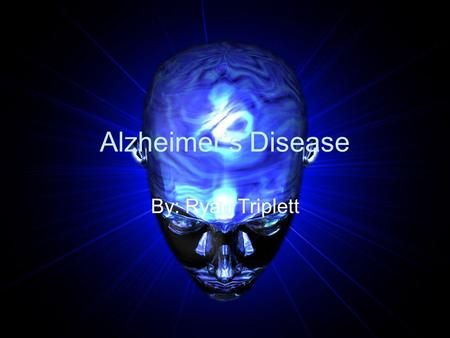 Alzheimer's Disease By: Ryan Triplett. Alzheimer's The deterioration of intellectual capabilities, memory, judgment, and personality to the extent that.