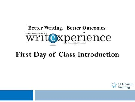 Better Writing. Better Outcomes. First Day of Class Introduction.