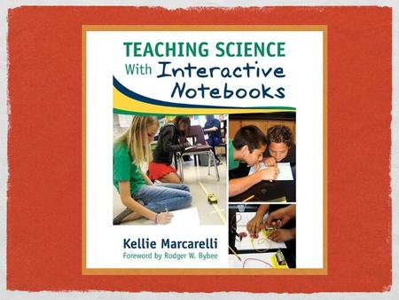Interactive Science Notebooks: Putting the Next Generation Practices into Action Kellie Marcarelli.