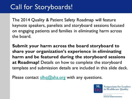 Call for Storyboards! The 2014 Quality & Patient Safety Roadmap will feature keynote speakers, panelists and storyboard sessions focused on engaging patients.