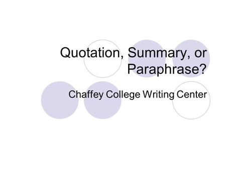 Quotation, Summary, or Paraphrase? Chaffey College Writing Center.