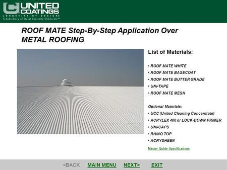 ROOF MATE Step-By-Step Application Over METAL ROOFING Master Guide Specifications List of Materials: ROOF MATE WHITE ROOF MATE BASECOAT ROOF MATE BUTTER.