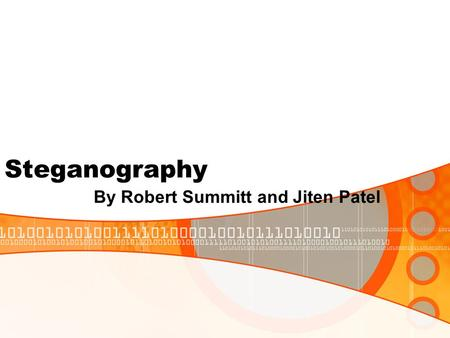 Steganography By Robert Summitt and Jiten Patel. What is Steganography It is the art and science of writing a message in a way to where the only the recipient.