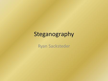 Steganography Ryan Sacksteder. Overview What is Steganography? History Forms of Steganography Image Based Steganography Steganalysis Steganography's Future.