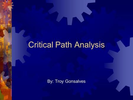 Critical Path Analysis By: Troy Gonsalves. Motivation  The typical reason for failure is poor project-planning  Poor planning can result in missed deadlines,