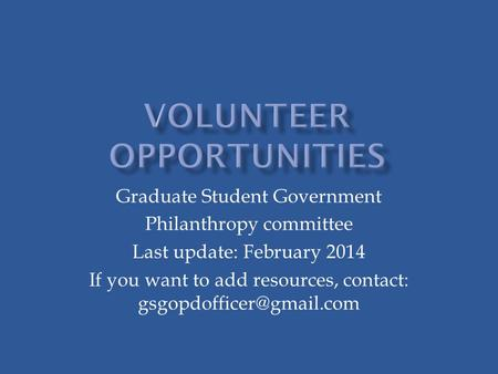 Graduate Student Government Philanthropy committee Last update: February 2014 If you want to add resources, contact: