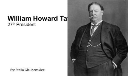 William Howard Taft 27th President
