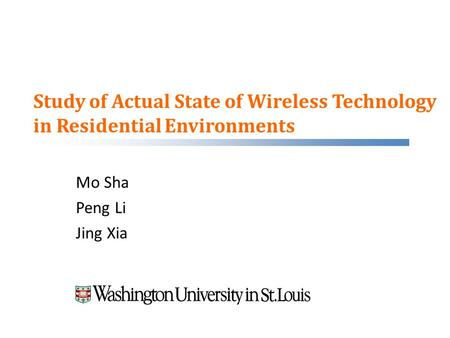 Study of Actual State of Wireless Technology in Residential Environments Mo Sha Peng Li Jing Xia.