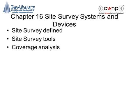 Chapter 16 Site Survey Systems and Devices Site Survey defined Site Survey tools Coverage analysis.