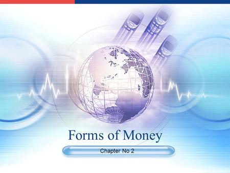 Forms of Money Chapter No 2. LOGO Terms to Known Metallic Money 1 Paper Money 2 Kinds of Paper Money 3 Advantages & Disadvantages 4.