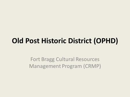 Old Post Historic District (OPHD) Fort Bragg Cultural Resources Management Program (CRMP)