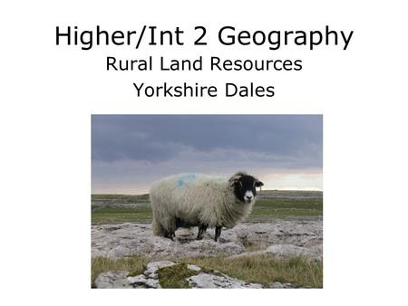 Higher/Int 2 Geography Rural Land Resources Yorkshire Dales.