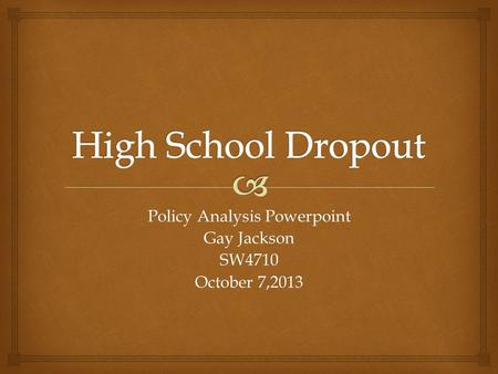 Policy Analysis Powerpoint Gay Jackson SW4710 October 7,2013.
