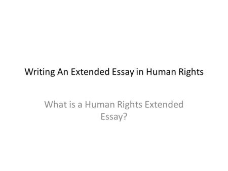 writing an extended essay in peace and conflict studies ppt  writing an extended essay in human rights