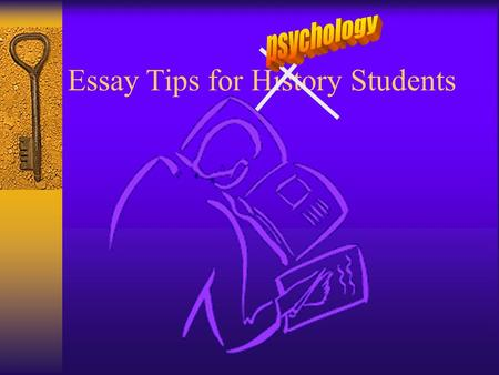 Essay Tips for History Students. Original concept by Martin Walsh Modified by Shaun McElroy.