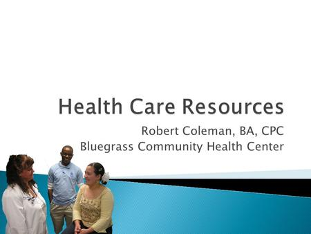 Robert Coleman, BA, CPC Bluegrass Community Health Center.