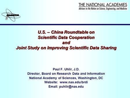 U.S. – China Roundtable on Scientific Data Cooperation and Joint Study on Improving Scientific Data Sharing Paul F. Uhlir, J.D. Director, Board on Research.
