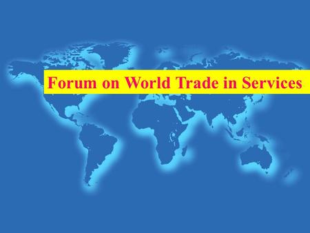 Forum on World Trade in Services. About the Forum.