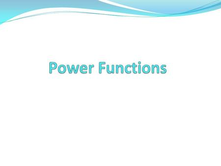 Lesson 9.1. Power Function Definition Where k and p are constants Power functions are seen when dealing with areas and volumes Power functions also show.