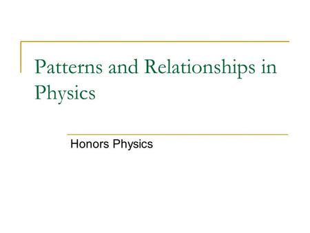 Patterns and Relationships in Physics Honors Physics.