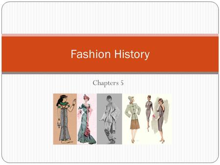 Chapters 5 Fashion History. Terms Barter: Trading goods, services, ideas, and techniques w/o the use of money Cellulose: Main component of such plants.