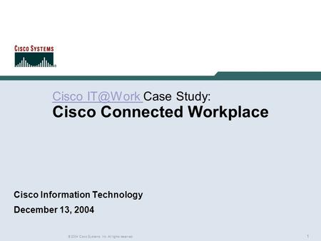 1 © 2004 Cisco Systems, Inc. All rights reserved. Rich Gore Cisco Cisco Case Study: Cisco Connected Workplace Cisco Information Technology.
