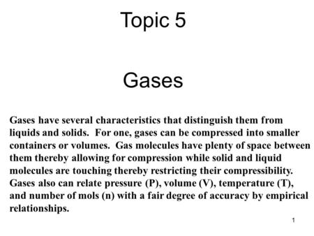 Topic 5 Gases Gases have several characteristics that distinguish them from liquids and solids. For one, gases can be compressed into smaller containers.