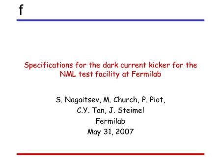 F Specifications for the dark current kicker for the NML test facility at Fermilab S. Nagaitsev, M. Church, P. Piot, C.Y. Tan, J. Steimel Fermilab May.