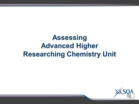 Assessing Advanced Higher Researching Chemistry Unit.